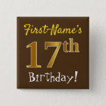 [ Thumbnail: Brown, Faux Gold 17th Birthday, With Custom Name Button ]