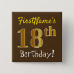 [ Thumbnail: Brown, Faux Gold 18th Birthday, With Custom Name Button ]