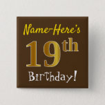 [ Thumbnail: Brown, Faux Gold 19th Birthday, With Custom Name Button ]