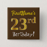 [ Thumbnail: Brown, Faux Gold 23rd Birthday, With Custom Name Button ]