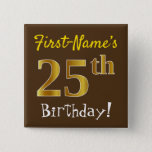 [ Thumbnail: Brown, Faux Gold 25th Birthday, With Custom Name Button ]