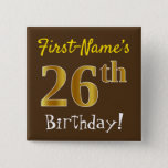 [ Thumbnail: Brown, Faux Gold 26th Birthday, With Custom Name Button ]