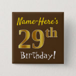 [ Thumbnail: Brown, Faux Gold 29th Birthday, With Custom Name Button ]