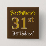 [ Thumbnail: Brown, Faux Gold 31st Birthday, With Custom Name Button ]