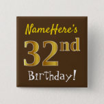 [ Thumbnail: Brown, Faux Gold 32nd Birthday, With Custom Name Button ]