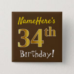 [ Thumbnail: Brown, Faux Gold 34th Birthday, With Custom Name Button ]