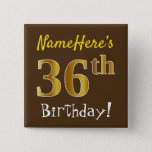 [ Thumbnail: Brown, Faux Gold 36th Birthday, With Custom Name Button ]