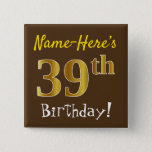 [ Thumbnail: Brown, Faux Gold 39th Birthday, With Custom Name Button ]