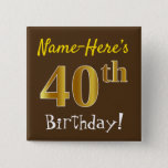 [ Thumbnail: Brown, Faux Gold 40th Birthday, With Custom Name Button ]