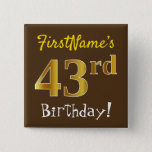 [ Thumbnail: Brown, Faux Gold 43rd Birthday, With Custom Name Button ]