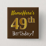 [ Thumbnail: Brown, Faux Gold 49th Birthday, With Custom Name Button ]