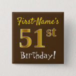 [ Thumbnail: Brown, Faux Gold 51st Birthday, With Custom Name Button ]