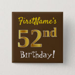 [ Thumbnail: Brown, Faux Gold 52nd Birthday, With Custom Name Button ]