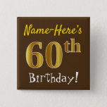 [ Thumbnail: Brown, Faux Gold 60th Birthday, With Custom Name Button ]