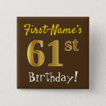 [ Thumbnail: Brown, Faux Gold 61st Birthday, With Custom Name Button ]