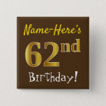 [ Thumbnail: Brown, Faux Gold 62nd Birthday, With Custom Name Button ]