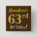 [ Thumbnail: Brown, Faux Gold 63rd Birthday, With Custom Name Button ]