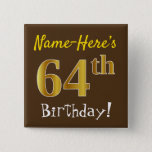 [ Thumbnail: Brown, Faux Gold 64th Birthday, With Custom Name Button ]