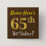 [ Thumbnail: Brown, Faux Gold 65th Birthday, With Custom Name Button ]