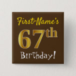 [ Thumbnail: Brown, Faux Gold 67th Birthday, With Custom Name Button ]