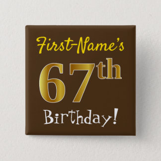 Brown, Faux Gold 67th Birthday, With Custom Name Pinback Button