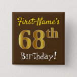 [ Thumbnail: Brown, Faux Gold 68th Birthday, With Custom Name Button ]