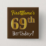 [ Thumbnail: Brown, Faux Gold 69th Birthday, With Custom Name Button ]