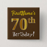 [ Thumbnail: Brown, Faux Gold 70th Birthday, With Custom Name Button ]
