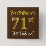 [ Thumbnail: Brown, Faux Gold 71st Birthday, With Custom Name Button ]