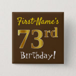 [ Thumbnail: Brown, Faux Gold 73rd Birthday, With Custom Name Button ]