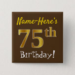 [ Thumbnail: Brown, Faux Gold 75th Birthday, With Custom Name Button ]