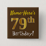 [ Thumbnail: Brown, Faux Gold 79th Birthday, With Custom Name Button ]
