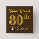 [ Thumbnail: Brown, Faux Gold 80th Birthday, With Custom Name Button ]