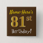 [ Thumbnail: Brown, Faux Gold 81st Birthday, With Custom Name Button ]