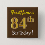 [ Thumbnail: Brown, Faux Gold 84th Birthday, With Custom Name Button ]