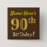 [ Thumbnail: Brown, Faux Gold 90th Birthday, With Custom Name Button ]