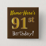 [ Thumbnail: Brown, Faux Gold 91st Birthday, With Custom Name Button ]