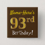 [ Thumbnail: Brown, Faux Gold 93rd Birthday, With Custom Name Button ]