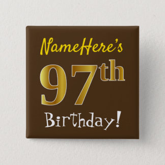 Brown, Faux Gold 97th Birthday, With Custom Name Pinback Button