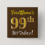 [ Thumbnail: Brown, Faux Gold 99th Birthday, With Custom Name Button ]