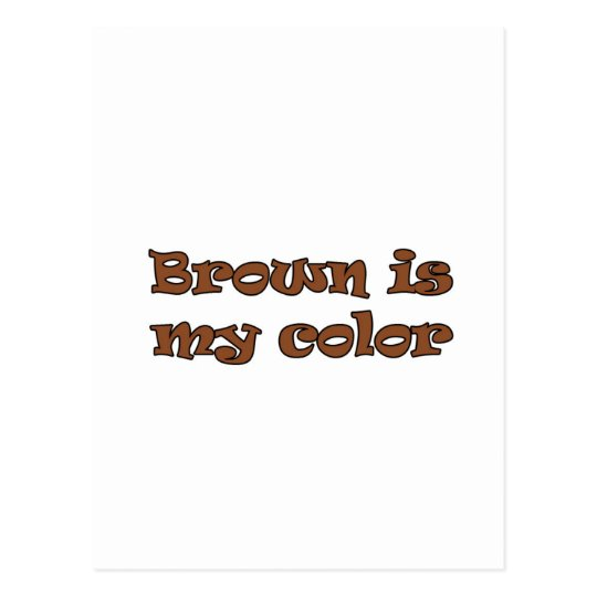 Brown is my color postcard