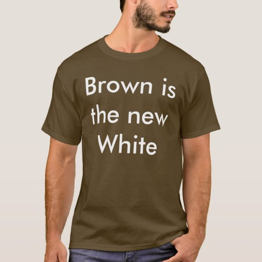 Brown is the new White T-Shirt
