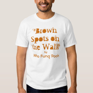 """""""Brown Spots on the Wall!"""" T Shirt"""