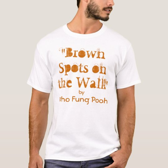 """Brown Spots on the Wall!"" T-Shirt"