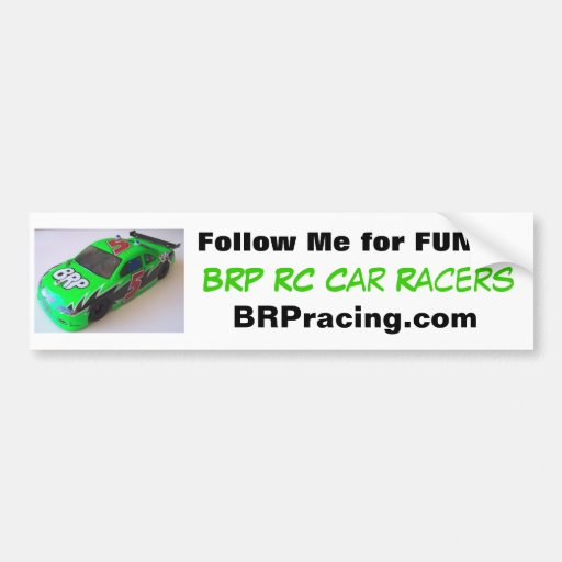 BRP RC Car racers follow Me for fun Car Bumper Sticker