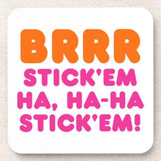 BRRR STICK 'EM HA, HA-HA STICK 'EM! BEVERAGE COASTER