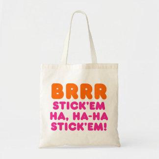 BRRR STICK 'EM HA, HA-HA STICK 'EM! TOTE BAG