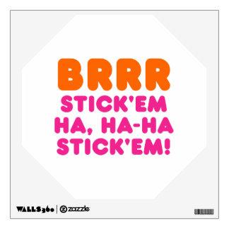 BRRR STICK 'EM HA, HA-HA STICK 'EM! WALL DECAL
