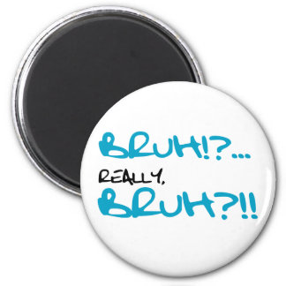 Bruh!? Really Bruh Funny Sayings Magnet