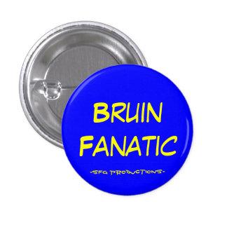 Bruin Fanatic, -SFG Productions- Pinback Button